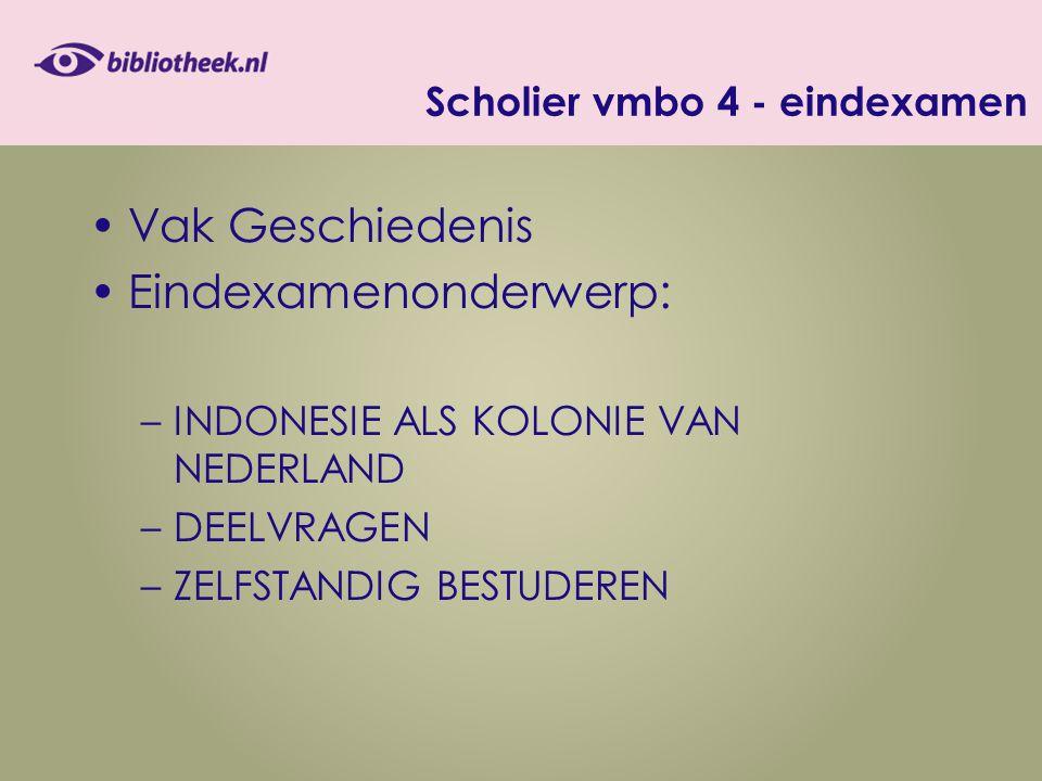 Scholier vmbo 4 - eindexamen Vak Geschiedenis Eindexamenonderwerp: –INDONESIE ALS KOLONIE VAN NEDERLAND –DEELVRAGEN –ZELFSTANDIG BESTUDEREN