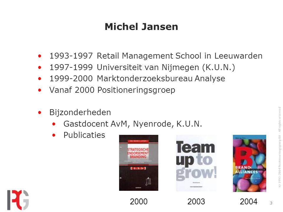 © 1993-2004 Positioneringsgroep BV - All rights reserved 3 Michel Jansen 1993-1997 Retail Management School in Leeuwarden 1997-1999 Universiteit van Nijmegen (K.U.N.) 1999-2000 Marktonderzoeksbureau Analyse Vanaf 2000 Positioneringsgroep Bijzonderheden Gastdocent AvM, Nyenrode, K.U.N.