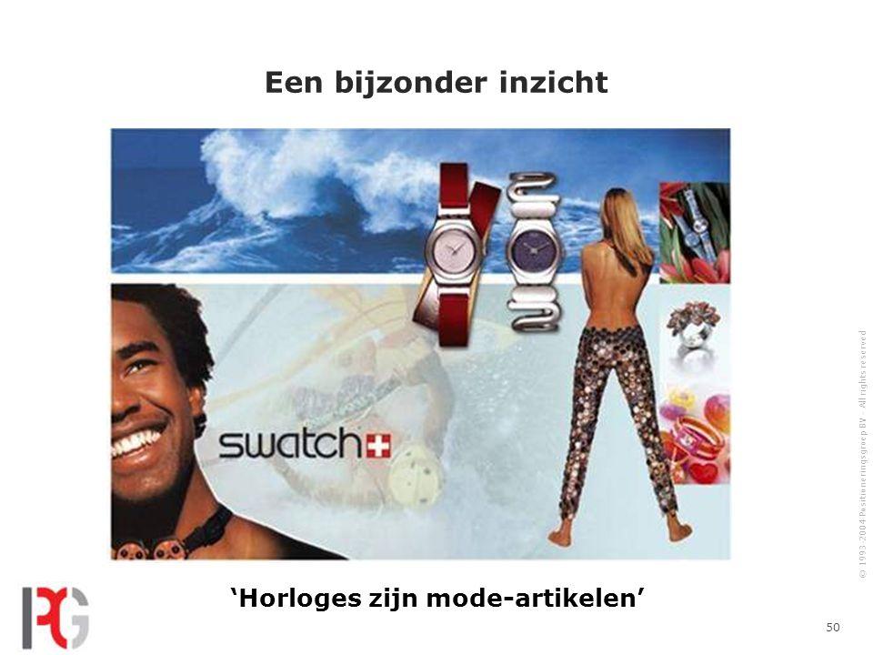 © 1993-2004 Positioneringsgroep BV - All rights reserved 50 Een bijzonder inzicht 'Horloges zijn mode-artikelen'