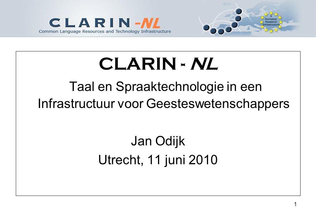 1 CLARIN - NL Taal en Spraaktechnologie in een Infrastructuur voor Geesteswetenschappers Jan Odijk Utrecht, 11 juni 2010