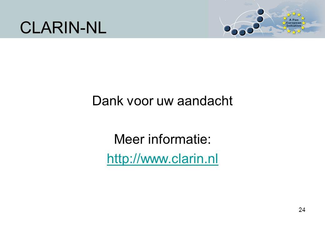 24 Dank voor uw aandacht Meer informatie: http://www.clarin.nl CLARIN-NL