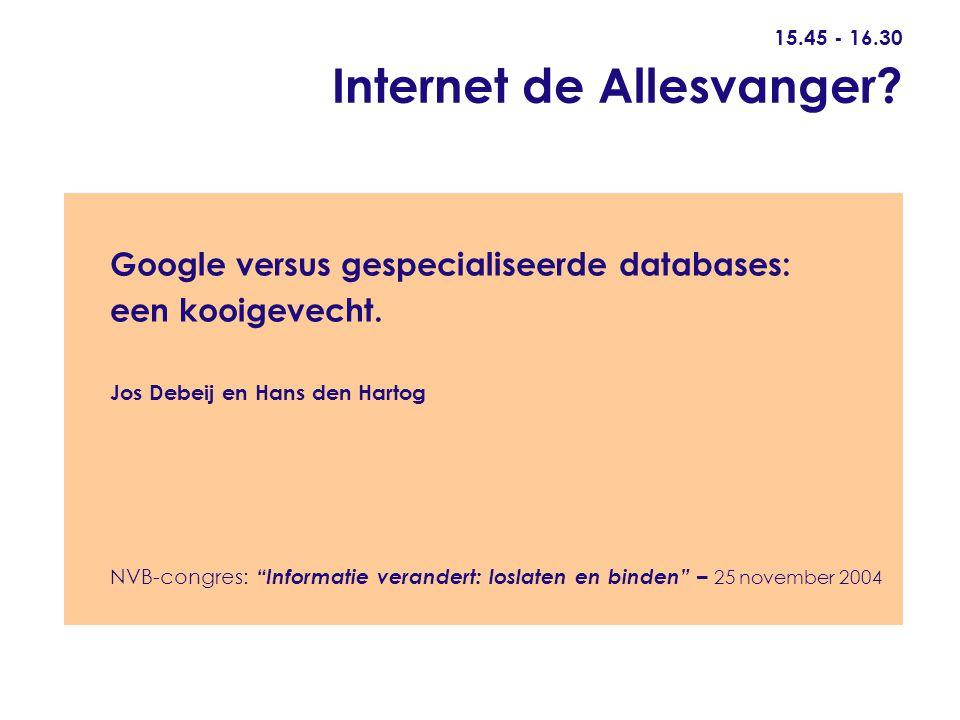 15.45 - 16.30 Internet de Allesvanger. Google versus gespecialiseerde databases: een kooigevecht.