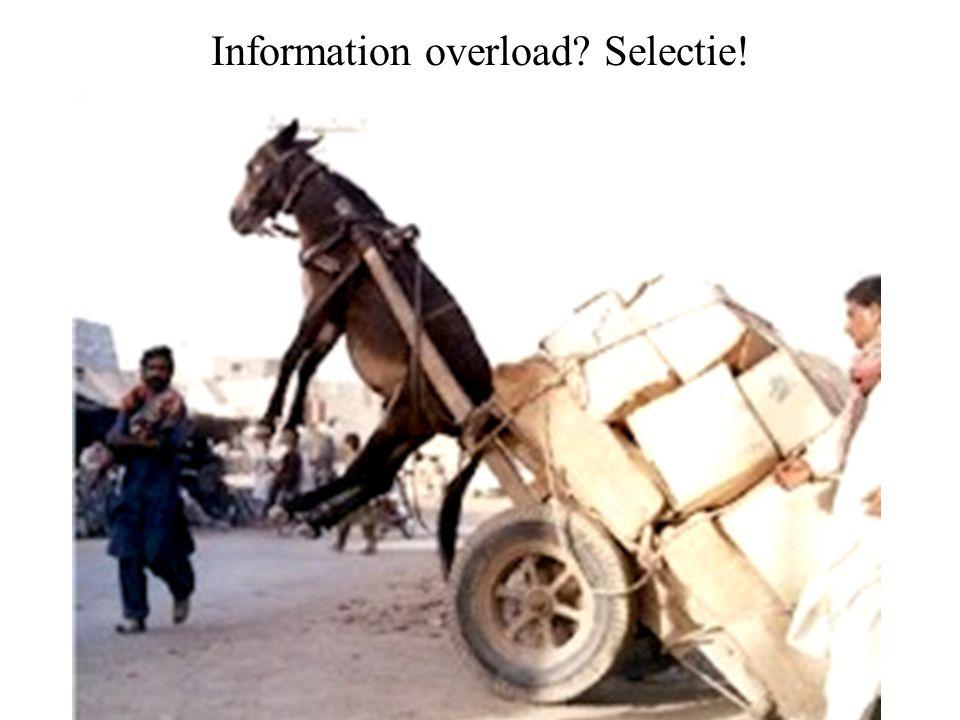 Information overload Selectie!