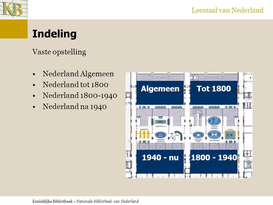 Koninklijke Bibliotheek – Nationale bibliotheek van Nederland Leeszaal van Nederland Indeling Vaste opstelling Nederland Algemeen Nederland tot 1800 Nederland 1800-1940 Nederland na 1940 Tot 1800Algemeen 1800 - 19401940 - nu