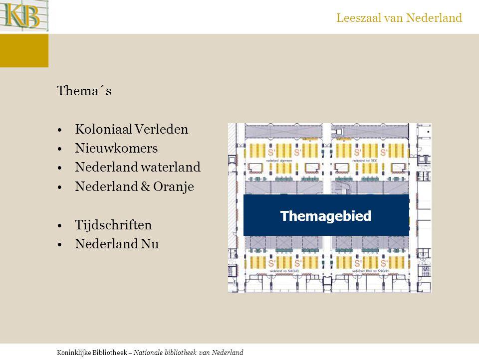 Koninklijke Bibliotheek – Nationale bibliotheek van Nederland Leeszaal van Nederland Thema´s Koloniaal Verleden Nieuwkomers Nederland waterland Nederland & Oranje Tijdschriften Nederland Nu Themagebied