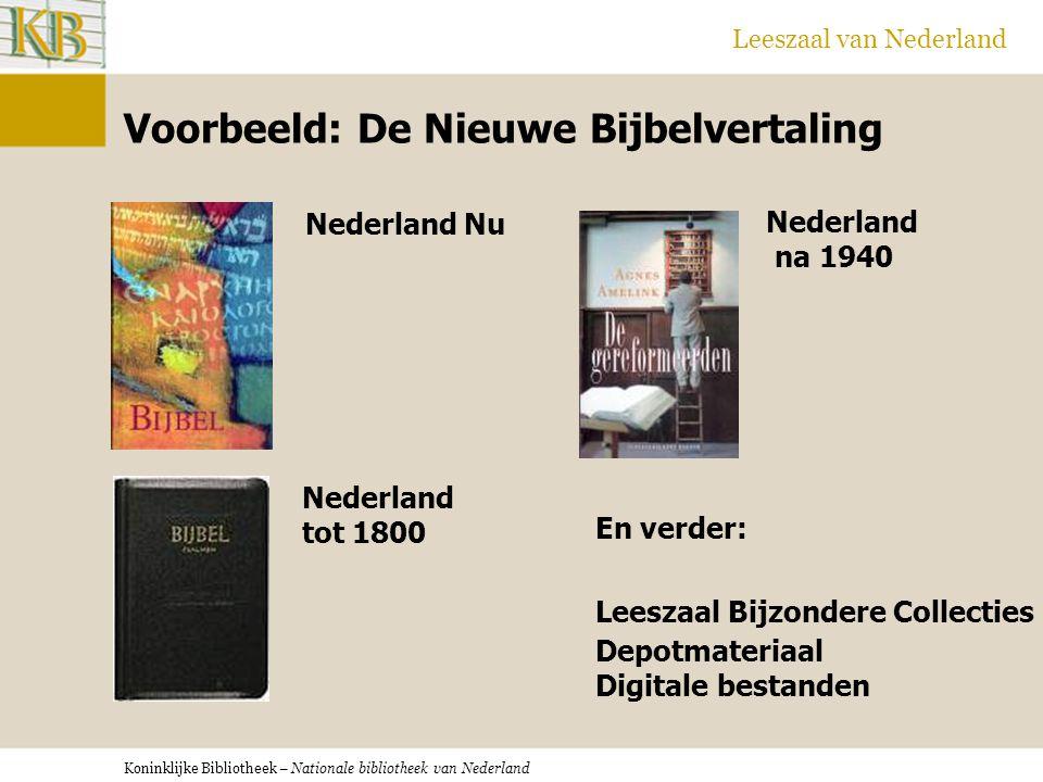 Koninklijke Bibliotheek – Nationale bibliotheek van Nederland Leeszaal van Nederland Voorbeeld: De Nieuwe Bijbelvertaling Nederland Nu Nederland tot 1800 Nederland na 1940 En verder: Leeszaal Bijzondere Collecties Depotmateriaal Digitale bestanden