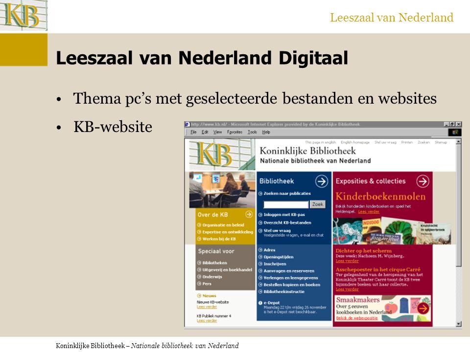 Koninklijke Bibliotheek – Nationale bibliotheek van Nederland Leeszaal van Nederland Leeszaal van Nederland Digitaal Thema pc's met geselecteerde bestanden en websites KB-website