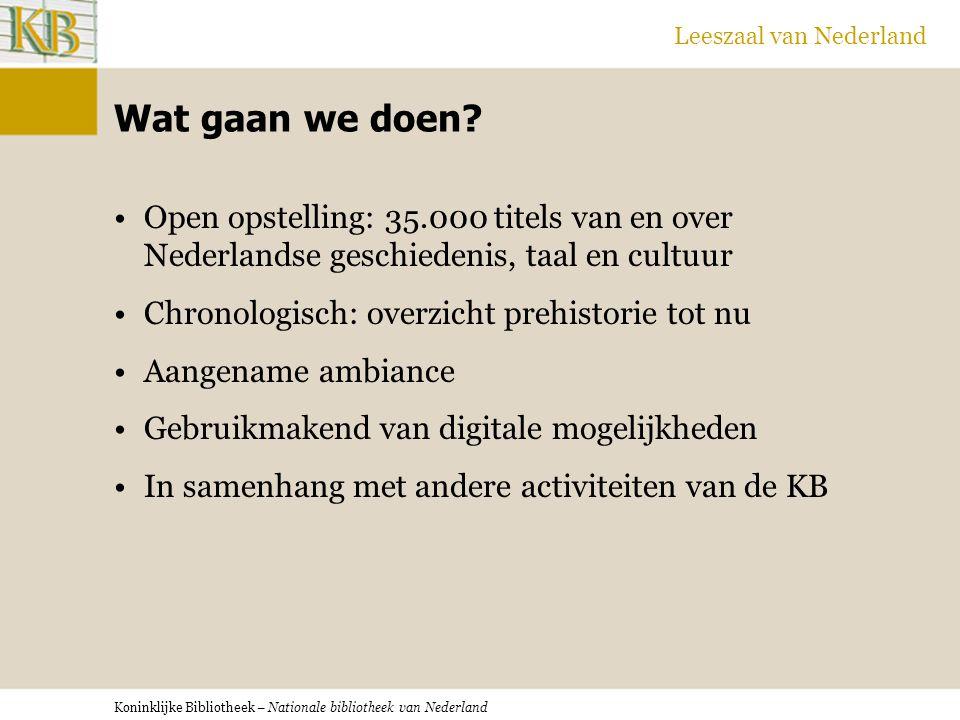 Koninklijke Bibliotheek – Nationale bibliotheek van Nederland Leeszaal van Nederland Wat gaan we doen.