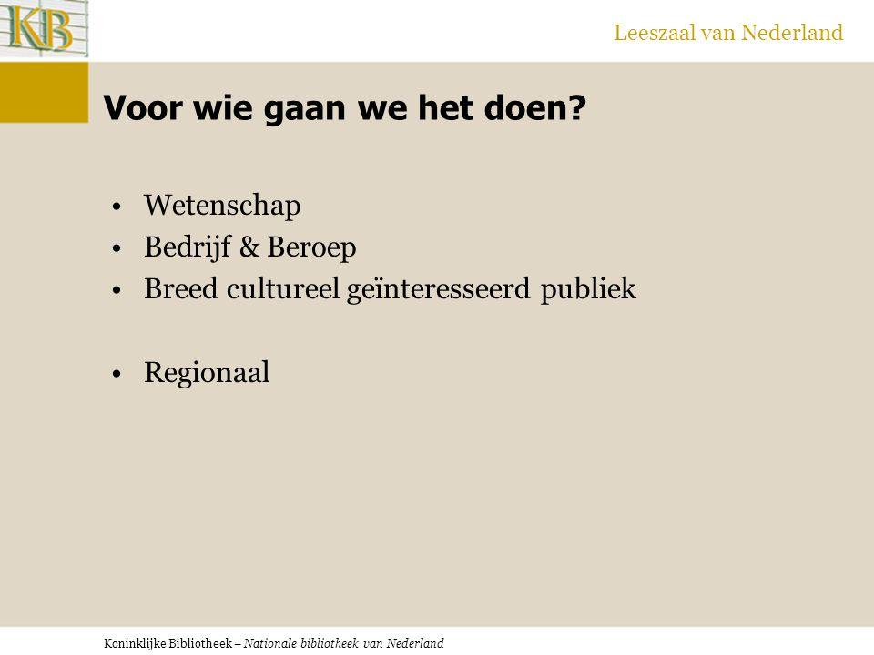 Koninklijke Bibliotheek – Nationale bibliotheek van Nederland Leeszaal van Nederland Voor wie gaan we het doen.