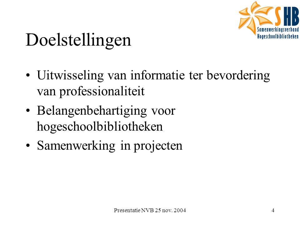 Presentatie NVB 25 nov. 20044 Doelstellingen Uitwisseling van informatie ter bevordering van professionaliteit Belangenbehartiging voor hogeschoolbibl