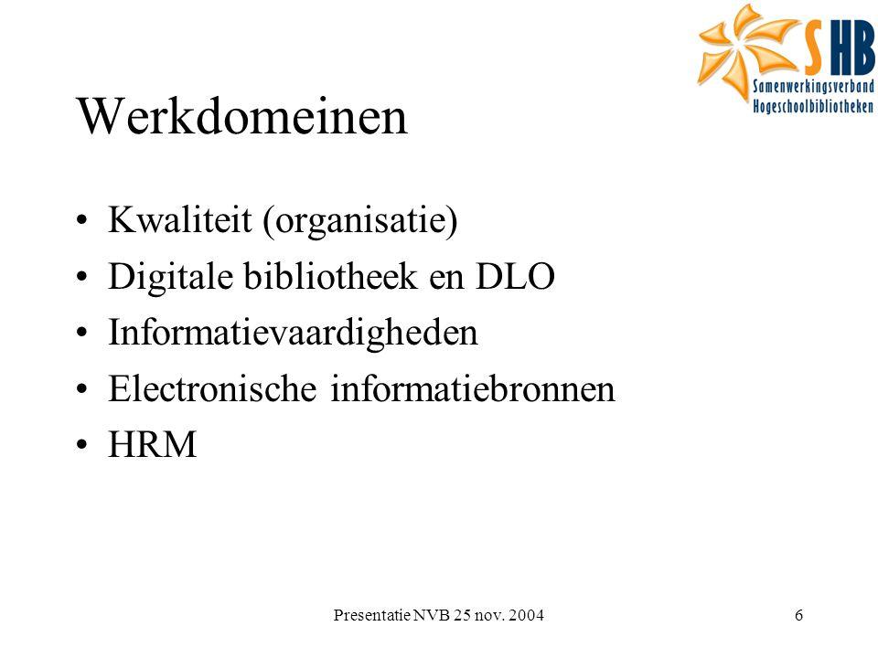 Presentatie NVB 25 nov. 20046 Werkdomeinen Kwaliteit (organisatie) Digitale bibliotheek en DLO Informatievaardigheden Electronische informatiebronnen