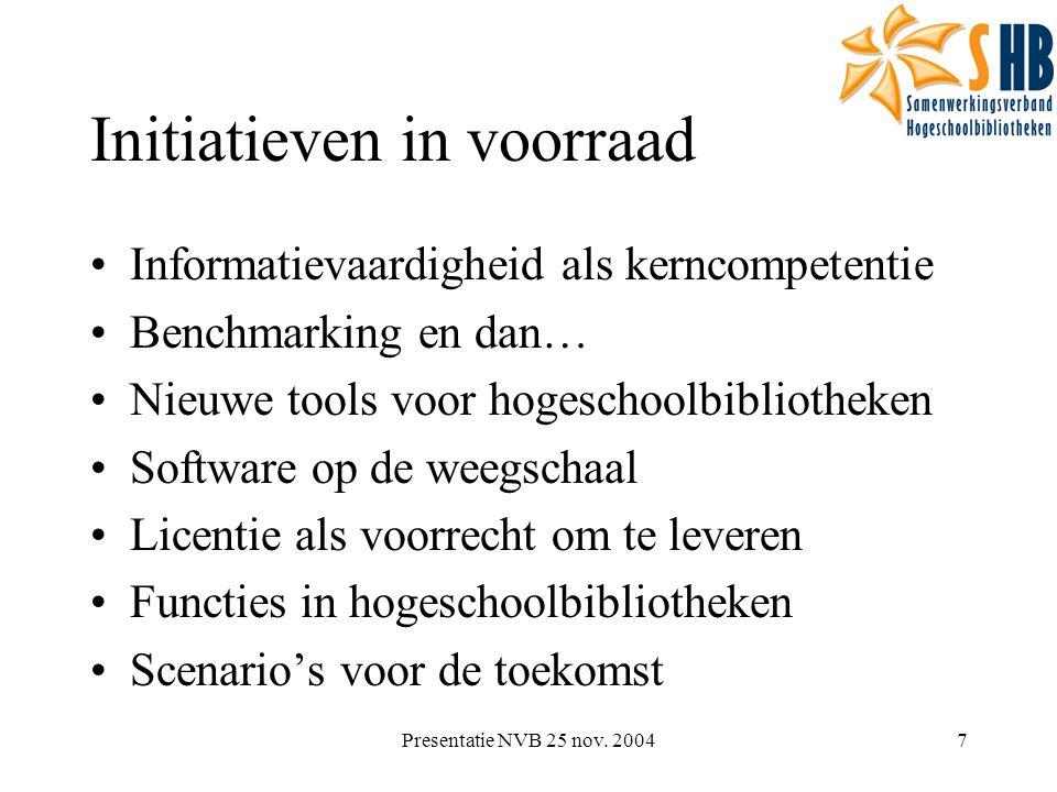 Presentatie NVB 25 nov. 20047 Initiatieven in voorraad Informatievaardigheid als kerncompetentie Benchmarking en dan… Nieuwe tools voor hogeschoolbibl