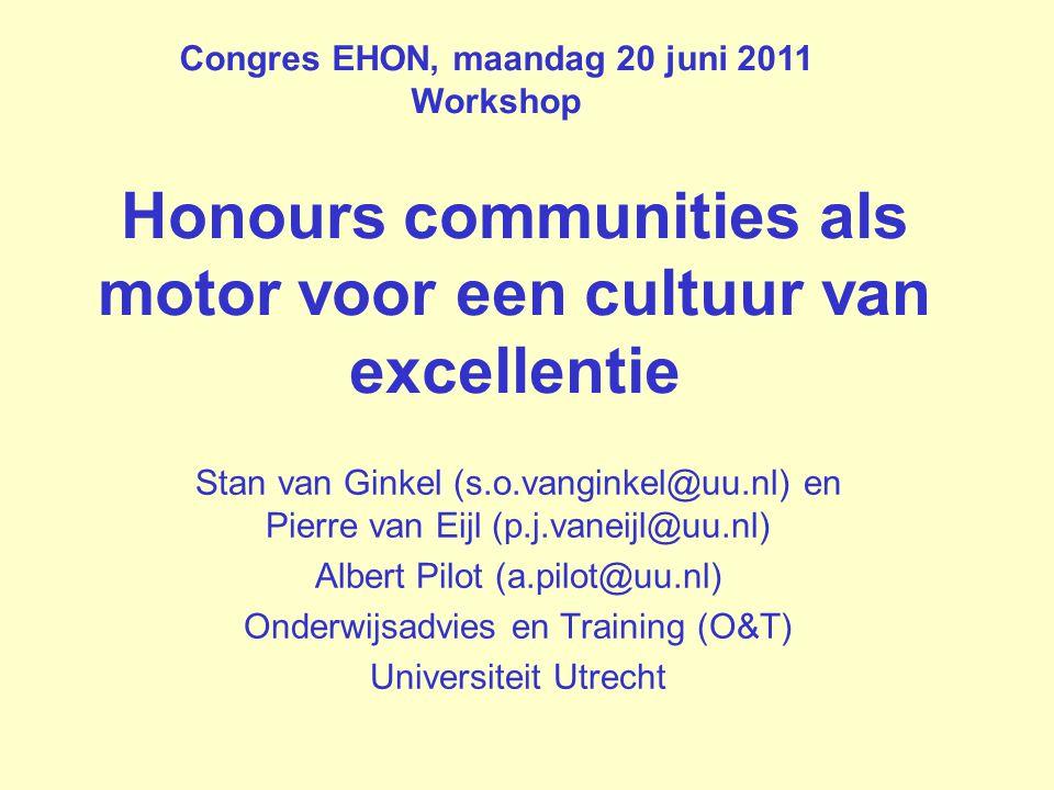 Honours communities als motor voor een cultuur van excellentie Stan van Ginkel (s.o.vanginkel@uu.nl) en Pierre van Eijl (p.j.vaneijl@uu.nl) Albert Pil