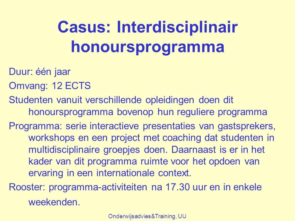 Casus: Interdisciplinair honoursprogramma Duur: één jaar Omvang: 12 ECTS Studenten vanuit verschillende opleidingen doen dit honoursprogramma bovenop