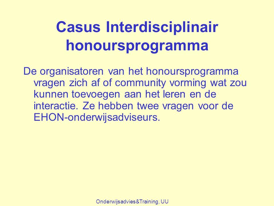 Casus Interdisciplinair honoursprogramma De organisatoren van het honoursprogramma vragen zich af of community vorming wat zou kunnen toevoegen aan he