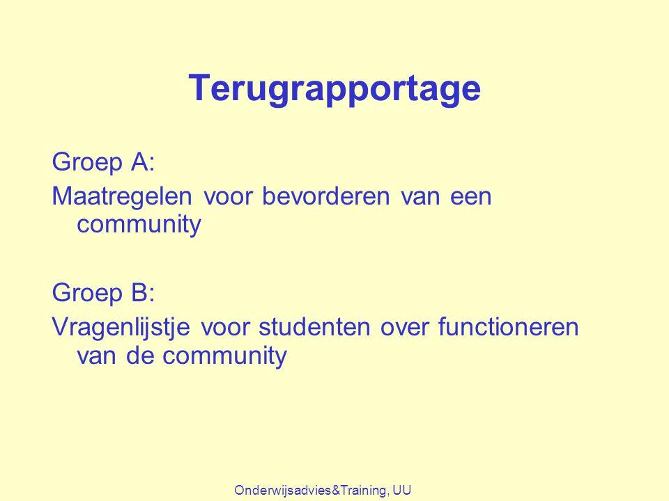 Terugrapportage Groep A: Maatregelen voor bevorderen van een community Groep B: Vragenlijstje voor studenten over functioneren van de community Onderw