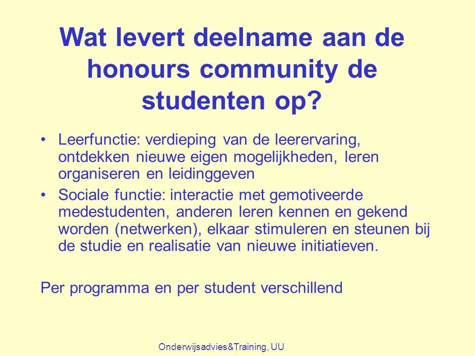 Wat levert deelname aan de honours community de studenten op? Leerfunctie: verdieping van de leerervaring, ontdekken nieuwe eigen mogelijkheden, leren