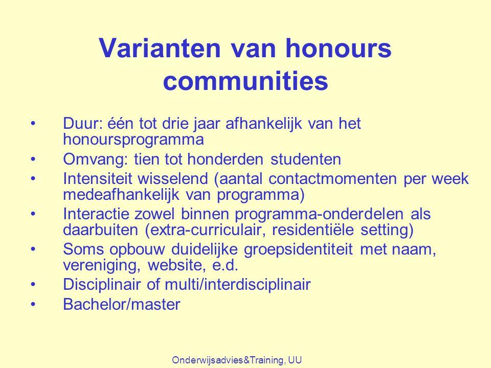 Varianten van honours communities Duur: één tot drie jaar afhankelijk van het honoursprogramma Omvang: tien tot honderden studenten Intensiteit wissel