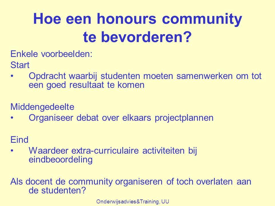 Hoe een honours community te bevorderen? Enkele voorbeelden: Start Opdracht waarbij studenten moeten samenwerken om tot een goed resultaat te komen Mi