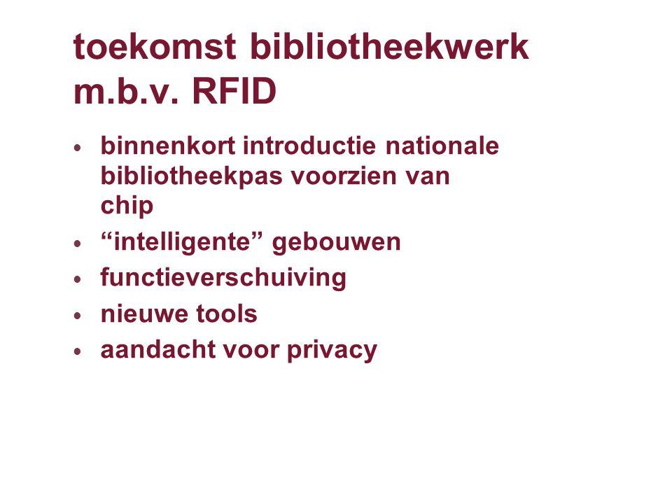 """toekomst bibliotheekwerk m.b.v. RFID binnenkort introductie nationale bibliotheekpas voorzien van chip """"intelligente"""" gebouwen functieverschuiving nie"""