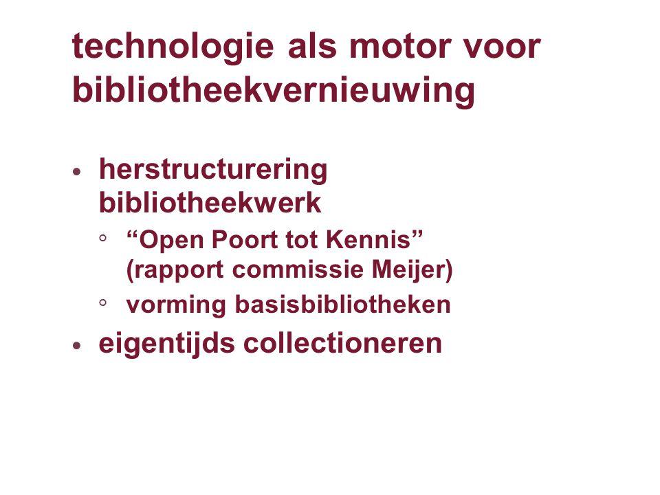 technologie als motor voor bibliotheekvernieuwing herstructurering bibliotheekwerk ° Open Poort tot Kennis (rapport commissie Meijer) ° vorming basisbibliotheken eigentijds collectioneren