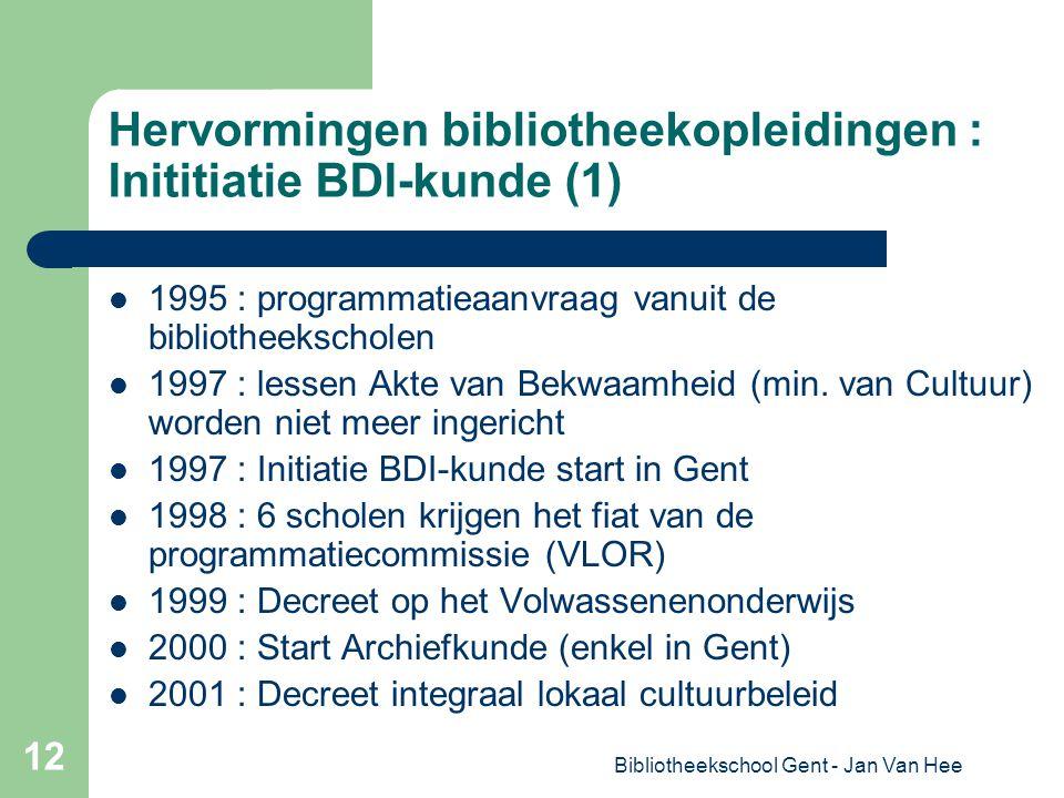 Bibliotheekschool Gent - Jan Van Hee 12 Hervormingen bibliotheekopleidingen : Inititiatie BDI-kunde (1) 1995 : programmatieaanvraag vanuit de bibliotheekscholen 1997 : lessen Akte van Bekwaamheid (min.
