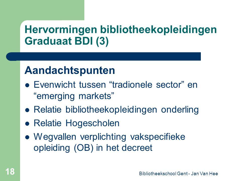 Bibliotheekschool Gent - Jan Van Hee 18 Hervormingen bibliotheekopleidingen Graduaat BDI (3) Aandachtspunten Evenwicht tussen tradionele sector en emerging markets Relatie bibliotheekopleidingen onderling Relatie Hogescholen Wegvallen verplichting vakspecifieke opleiding (OB) in het decreet