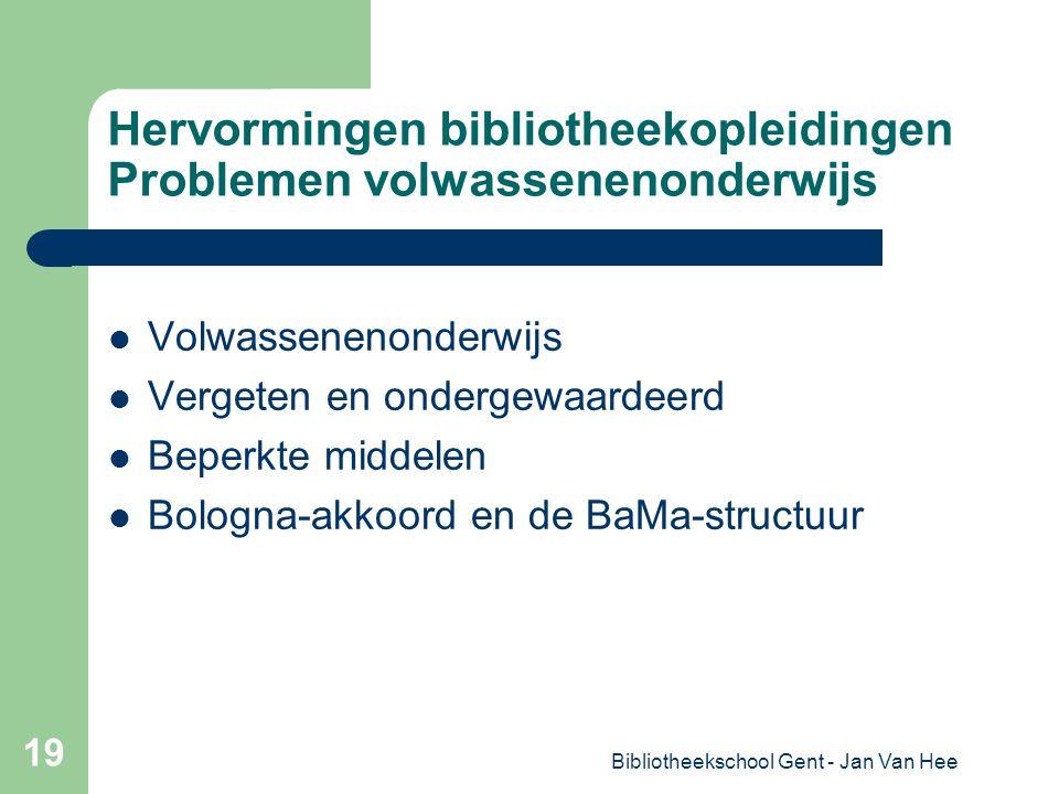 Bibliotheekschool Gent - Jan Van Hee 19 Hervormingen bibliotheekopleidingen Problemen volwassenenonderwijs Volwassenenonderwijs Vergeten en ondergewaardeerd Beperkte middelen Bologna-akkoord en de BaMa-structuur