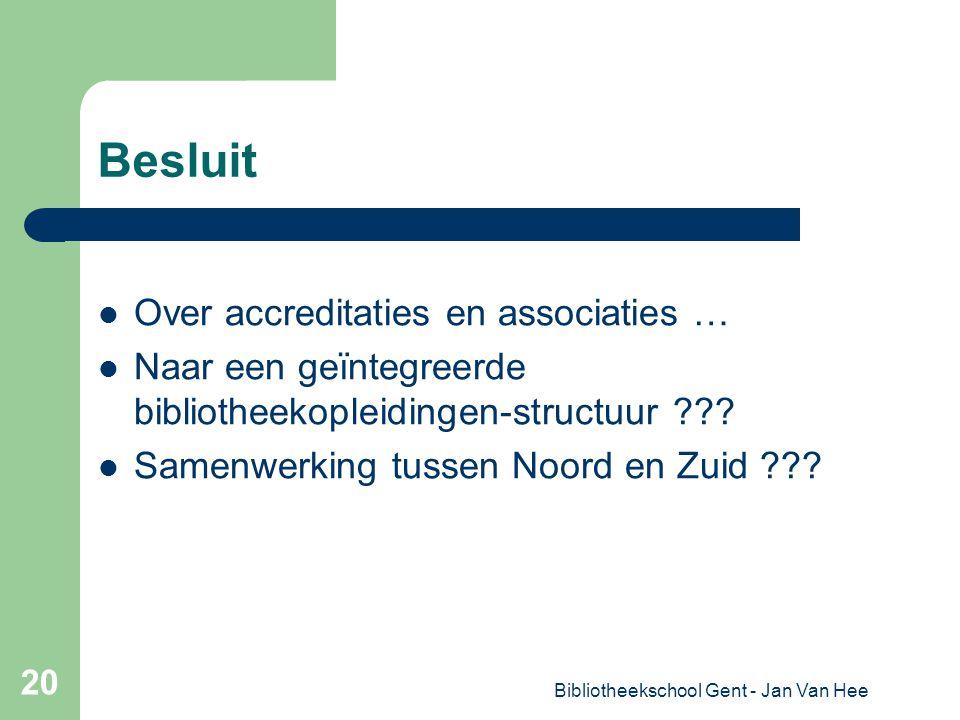 Bibliotheekschool Gent - Jan Van Hee 20 Besluit Over accreditaties en associaties … Naar een geïntegreerde bibliotheekopleidingen-structuur .