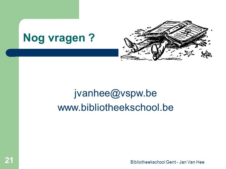 Bibliotheekschool Gent - Jan Van Hee 21 Nog vragen jvanhee@vspw.be www.bibliotheekschool.be