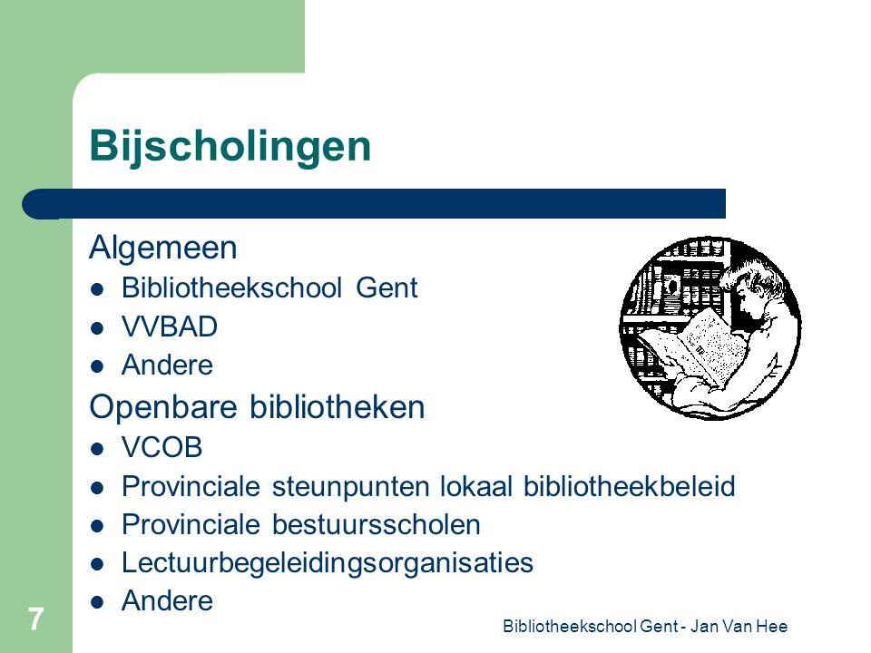 Bibliotheekschool Gent - Jan Van Hee 7 Bijscholingen Algemeen Bibliotheekschool Gent VVBAD Andere Openbare bibliotheken VCOB Provinciale steunpunten lokaal bibliotheekbeleid Provinciale bestuursscholen Lectuurbegeleidingsorganisaties Andere