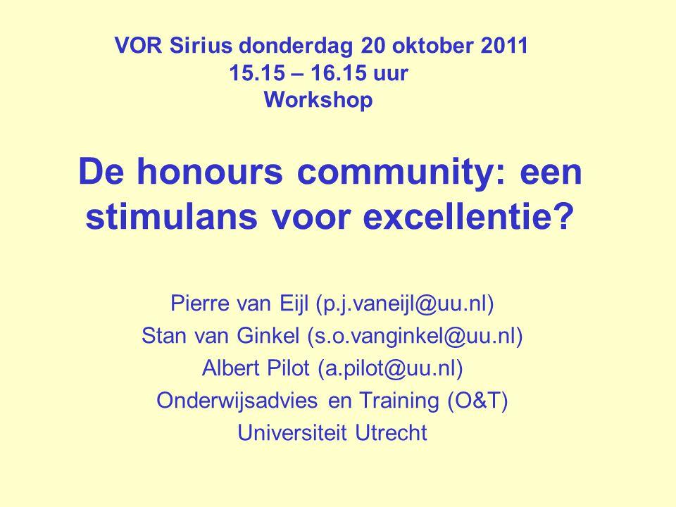 De honours community: een stimulans voor excellentie? Pierre van Eijl (p.j.vaneijl@uu.nl) Stan van Ginkel (s.o.vanginkel@uu.nl) Albert Pilot (a.pilot@
