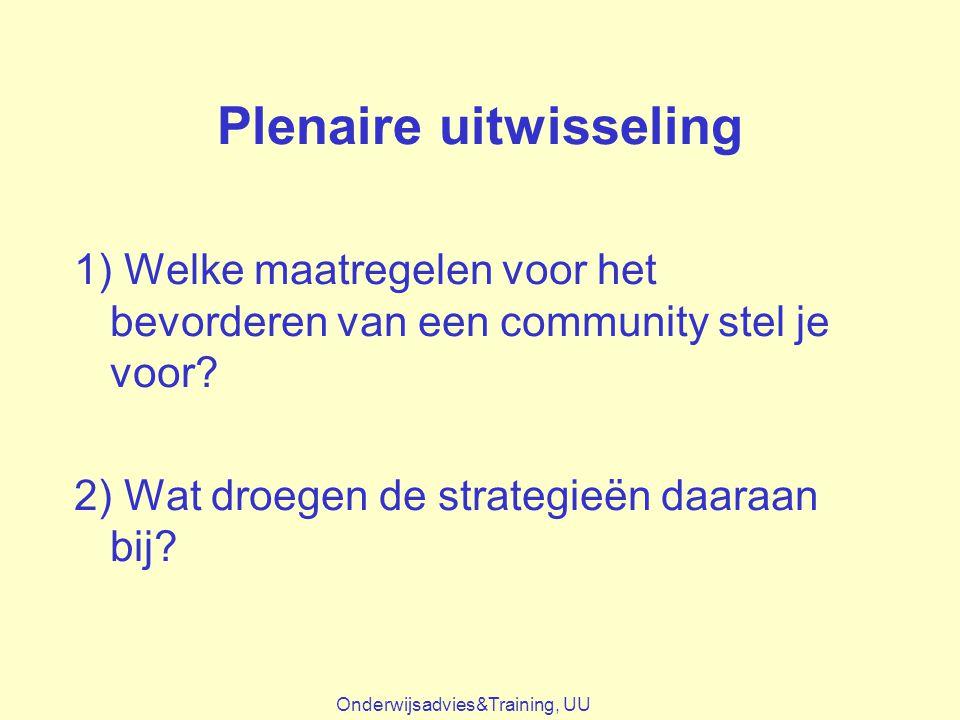 Plenaire uitwisseling 1) Welke maatregelen voor het bevorderen van een community stel je voor? 2) Wat droegen de strategieën daaraan bij? Onderwijsadv