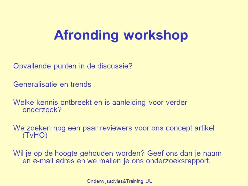 Afronding workshop Onderwijsadvies&Training, UU Opvallende punten in de discussie? Generalisatie en trends Welke kennis ontbreekt en is aanleiding voo