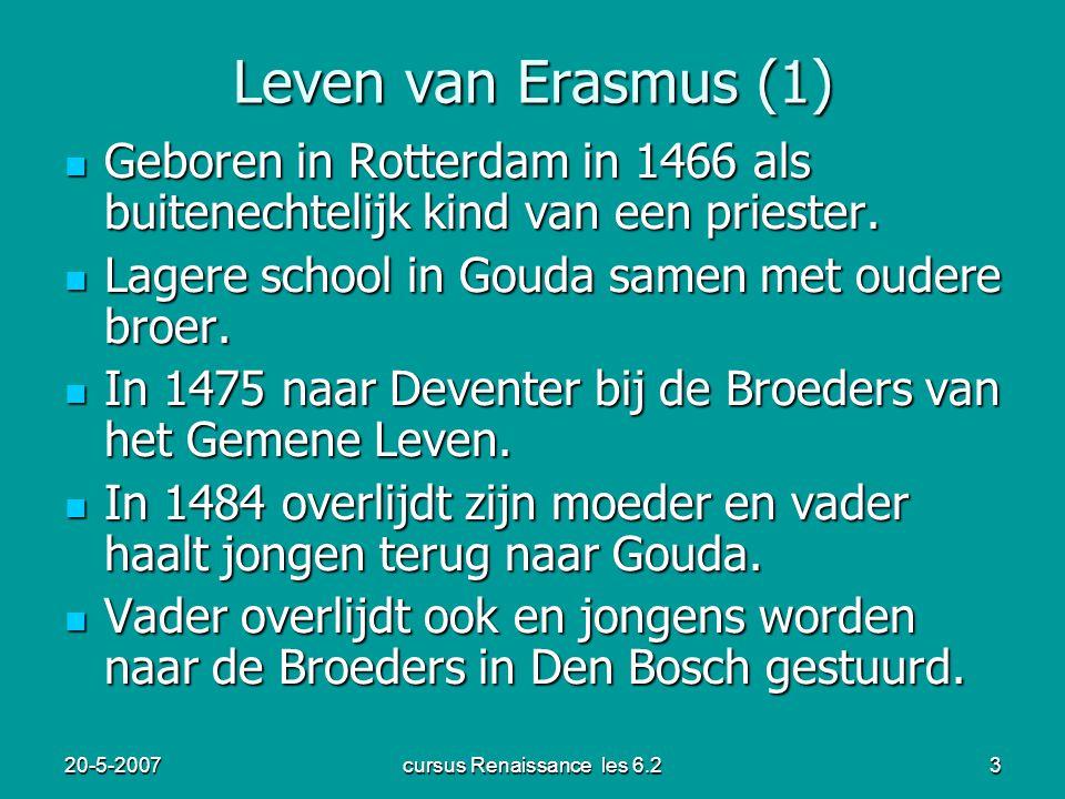 20-5-2007cursus Renaissance les 6.23 Leven van Erasmus (1) Geboren in Rotterdam in 1466 als buitenechtelijk kind van een priester. Geboren in Rotterda
