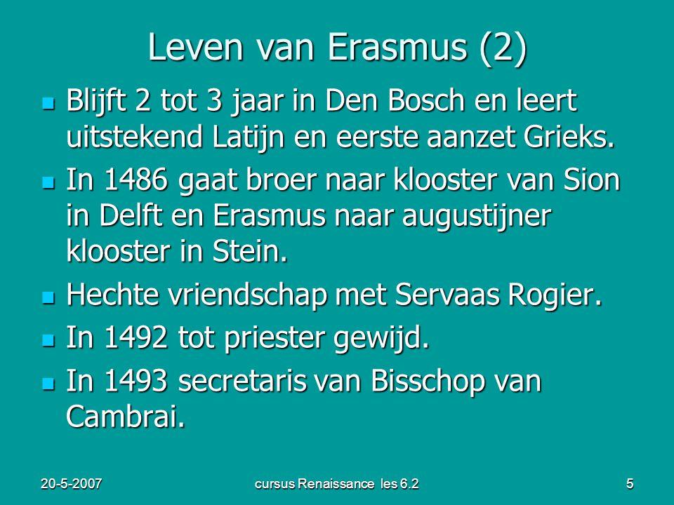 20-5-2007cursus Renaissance les 6.25 Leven van Erasmus (2) Blijft 2 tot 3 jaar in Den Bosch en leert uitstekend Latijn en eerste aanzet Grieks. Blijft