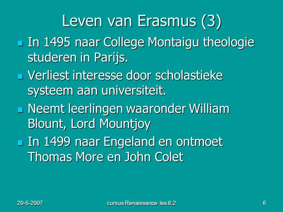 20-5-2007cursus Renaissance les 6.26 Leven van Erasmus (3) In 1495 naar College Montaigu theologie studeren in Parijs. In 1495 naar College Montaigu t