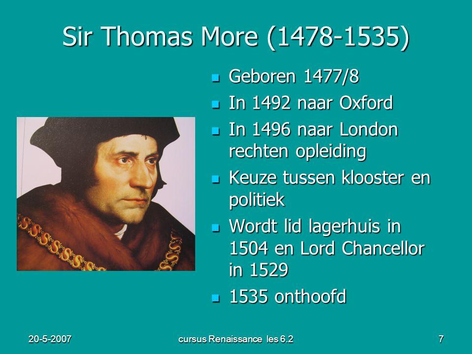 20-5-2007cursus Renaissance les 6.27 Sir Thomas More (1478-1535) Geboren 1477/8 Geboren 1477/8 In 1492 naar Oxford In 1492 naar Oxford In 1496 naar Lo