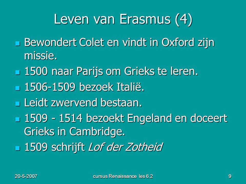 20-5-2007cursus Renaissance les 6.29 Leven van Erasmus (4) Bewondert Colet en vindt in Oxford zijn missie. Bewondert Colet en vindt in Oxford zijn mis