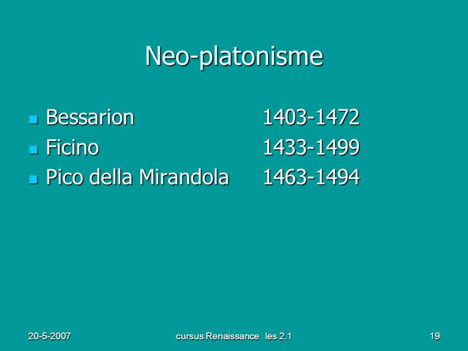 20-5-2007cursus Renaissance les 2.119 Neo-platonisme Bessarion1403-1472 Bessarion1403-1472 Ficino1433-1499 Ficino1433-1499 Pico della Mirandola1463-1494 Pico della Mirandola1463-1494