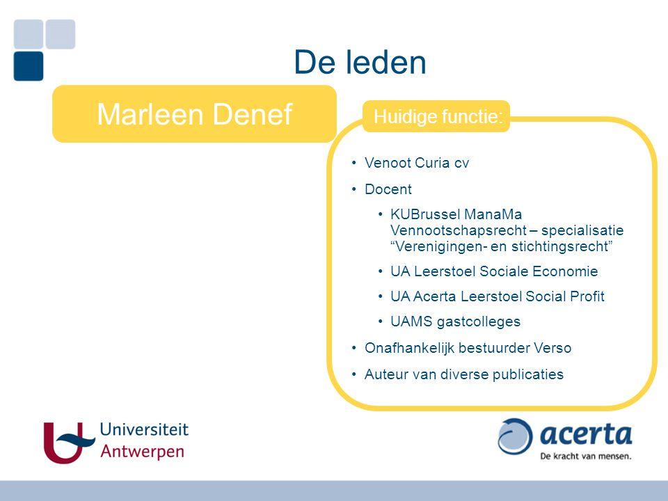 """De leden Marleen Denef Huidige functie: Venoot Curia cv Docent KUBrussel ManaMa Vennootschapsrecht – specialisatie """"Verenigingen- en stichtingsrecht"""""""