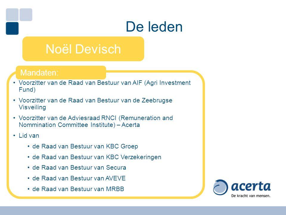 De leden Noël Devisch Voorzitter van de Raad van Bestuur van AIF (Agri Investment Fund) Voorzitter van de Raad van Bestuur van de Zeebrugse Visveiling