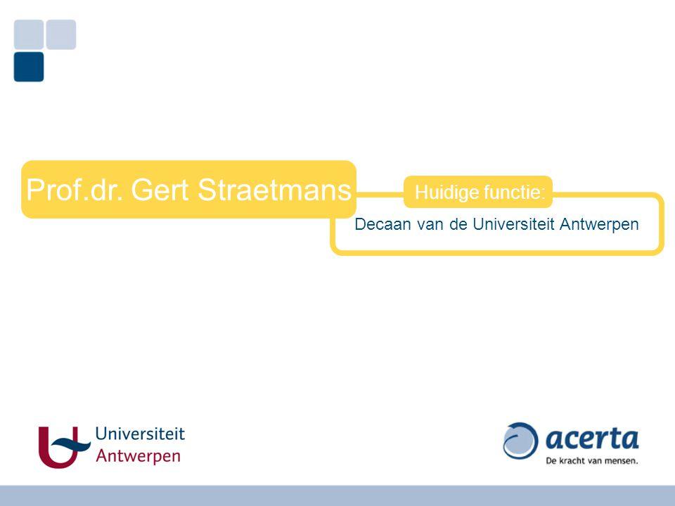 Decaan van de Universiteit Antwerpen Prof.dr. Gert Straetmans Huidige functie: