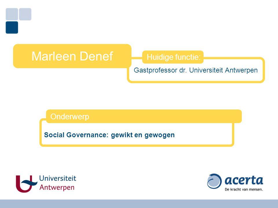 Gastprofessor dr. Universiteit Antwerpen Marleen Denef Huidige functie: Social Governance: gewikt en gewogen Onderwerp