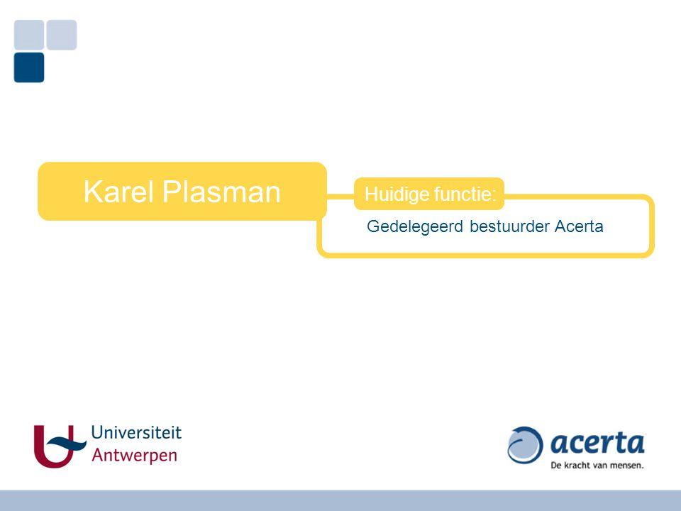Gedelegeerd bestuurder Acerta Karel Plasman Huidige functie: