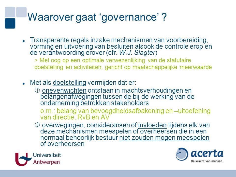 Waarover gaat 'governance' ? Transparante regels inzake mechanismen van voorbereiding, vorming en uitvoering van besluiten alsook de controle erop en