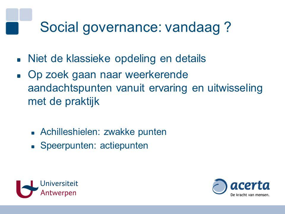Social governance: vandaag ? Niet de klassieke opdeling en details Op zoek gaan naar weerkerende aandachtspunten vanuit ervaring en uitwisseling met d