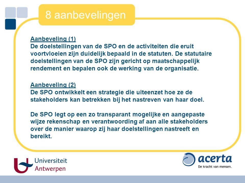 8 aanbevelingen Aanbeveling (1) De doelstellingen van de SPO en de activiteiten die eruit voortvloeien zijn duidelijk bepaald in de statuten. De statu