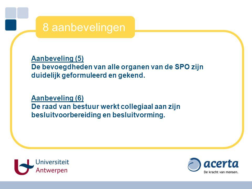 8 aanbevelingen Aanbeveling (5) De bevoegdheden van alle organen van de SPO zijn duidelijk geformuleerd en gekend. Aanbeveling (6) De raad van bestuur