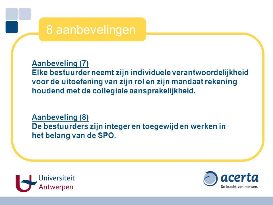 8 aanbevelingen Aanbeveling (7) Elke bestuurder neemt zijn individuele verantwoordelijkheid voor de uitoefening van zijn rol en zijn mandaat rekening
